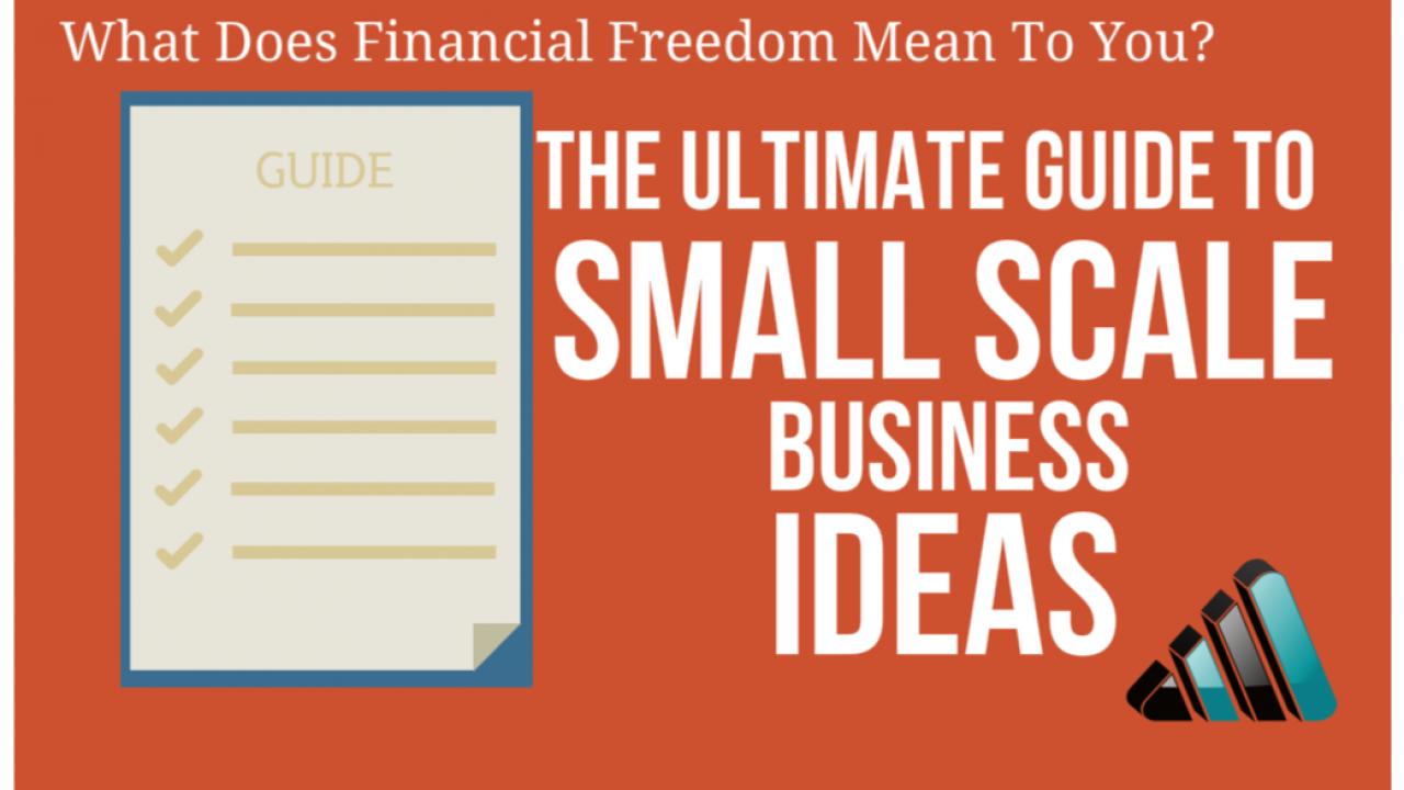 100 Small scale Business Ideas-THE ULTIMATE STEP BY STEP GUIDE