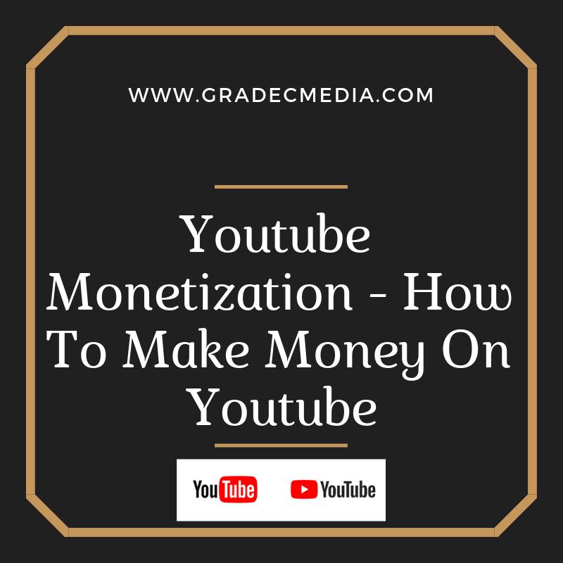 Youtube Monetization - How To Make Money On Youtube
