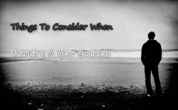 Things To Consider When Starting A New Business