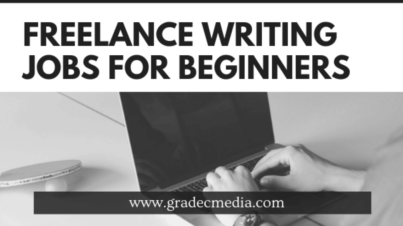 Freelance Writing Jobs For Beginners - How To Guides-Gradec